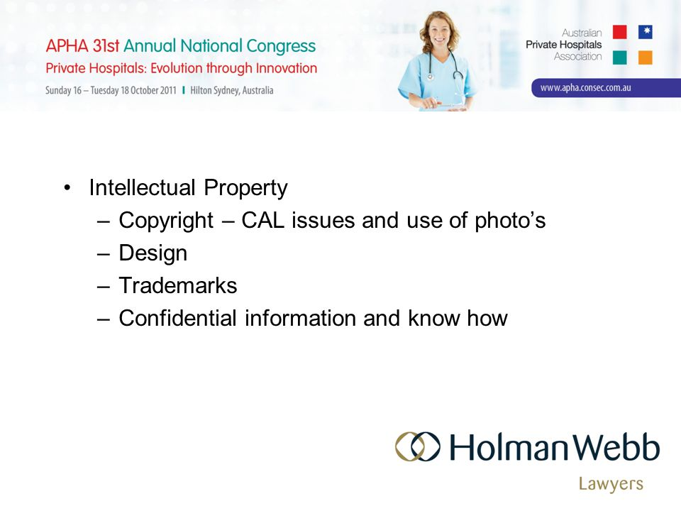 Intellectual Property –Copyright – CAL issues and use of photo's –Design –Trademarks –Confidential information and know how