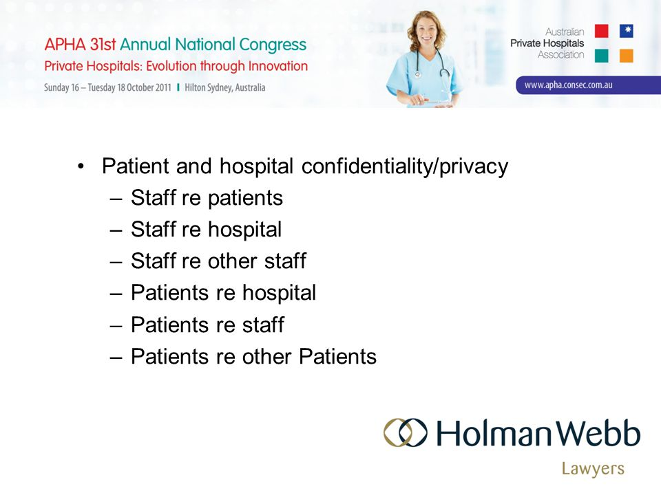 Patient and hospital confidentiality/privacy –Staff re patients –Staff re hospital –Staff re other staff –Patients re hospital –Patients re staff –Patients re other Patients