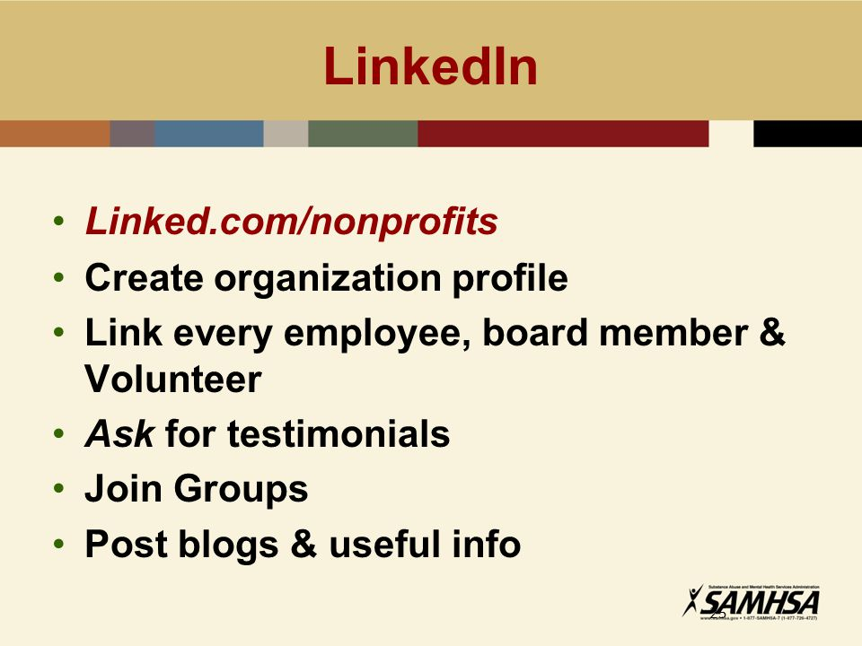 LinkedIn 25 Linked.com/nonprofits Create organization profile Link every employee, board member & Volunteer Ask for testimonials Join Groups Post blogs & useful info
