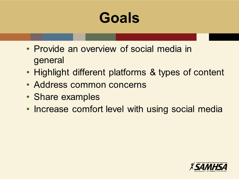 Goals Provide an overview of social media in general Highlight different platforms & types of content Address common concerns Share examples Increase comfort level with using social media