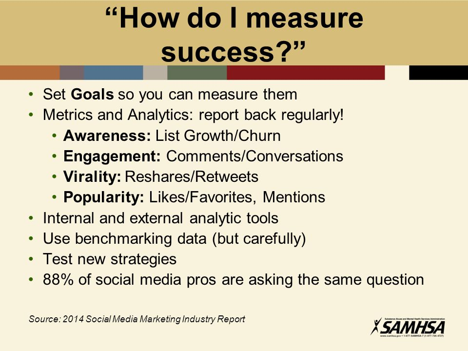 Set Goals so you can measure them Metrics and Analytics: report back regularly.