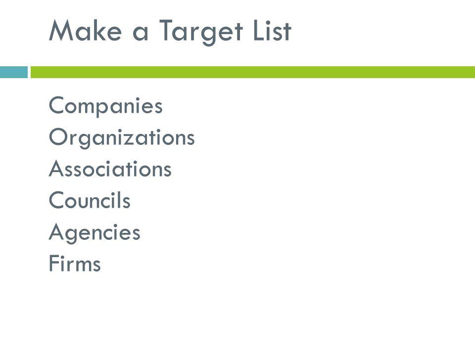 Make a Target List Companies Organizations Associations Councils Agencies Firms