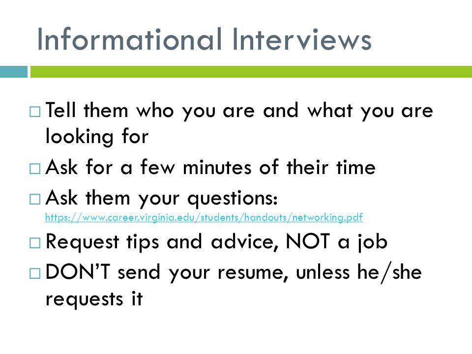 Informational Interviews  Tell them who you are and what you are looking for  Ask for a few minutes of their time  Ask them your questions: https:/