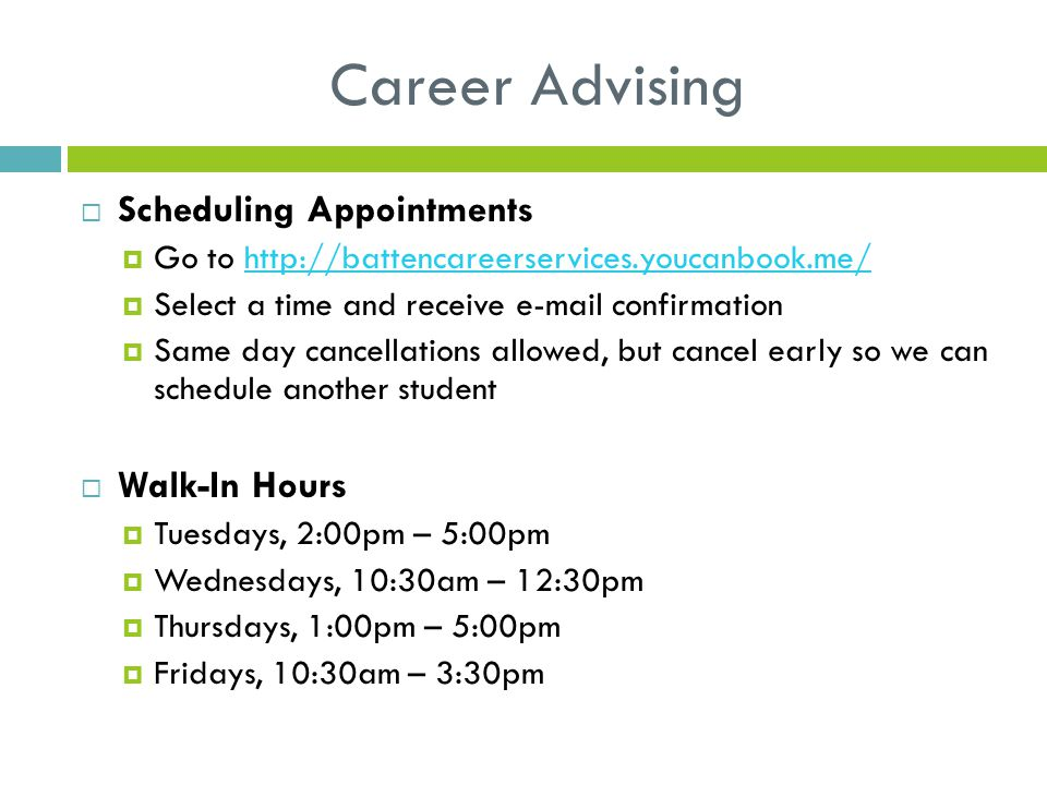 Career Advising  Scheduling Appointments  Go to http://battencareerservices.youcanbook.me/http://battencareerservices.youcanbook.me/  Select a time