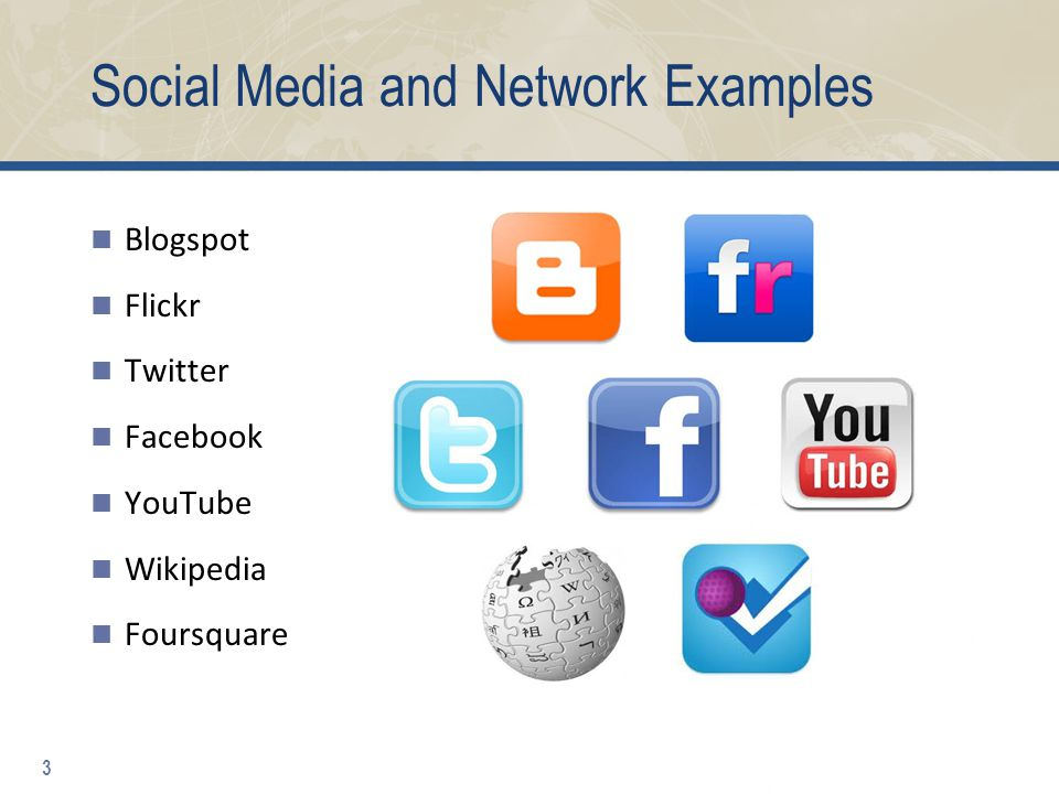 Social Media and Network Examples Blogspot Flickr Twitter Facebook YouTube Wikipedia Foursquare 3