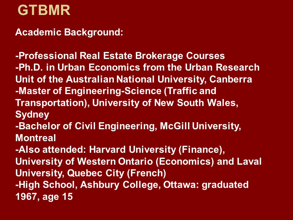 Academic Background: -Professional Real Estate Brokerage Courses -Ph.D.