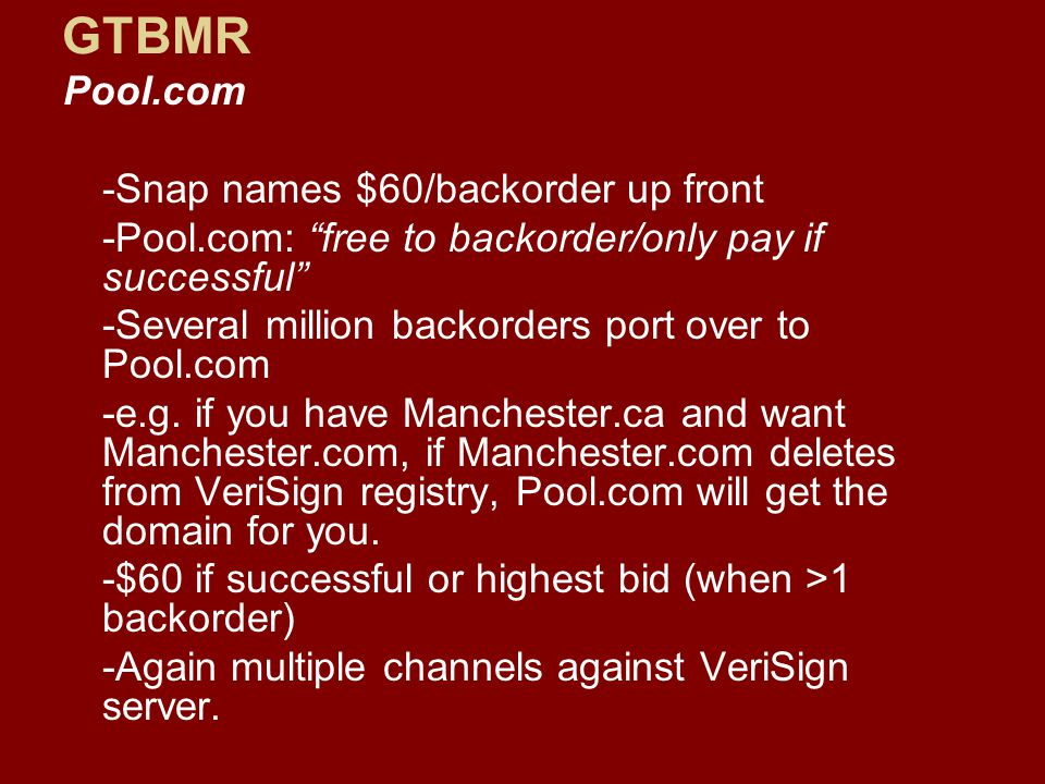 Pool.com -Snap names $60/backorder up front -Pool.com: free to backorder/only pay if successful -Several million backorders port over to Pool.com -e.g.