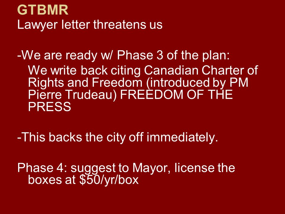 Lawyer letter threatens us -We are ready w/ Phase 3 of the plan: We write back citing Canadian Charter of Rights and Freedom (introduced by PM Pierre Trudeau) FREEDOM OF THE PRESS -This backs the city off immediately.