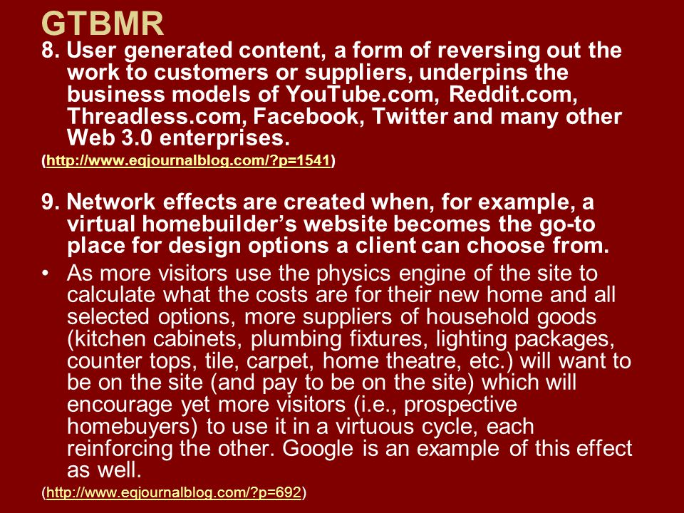 8. User generated content, a form of reversing out the work to customers or suppliers, underpins the business models of YouTube.com, Reddit.com, Threa