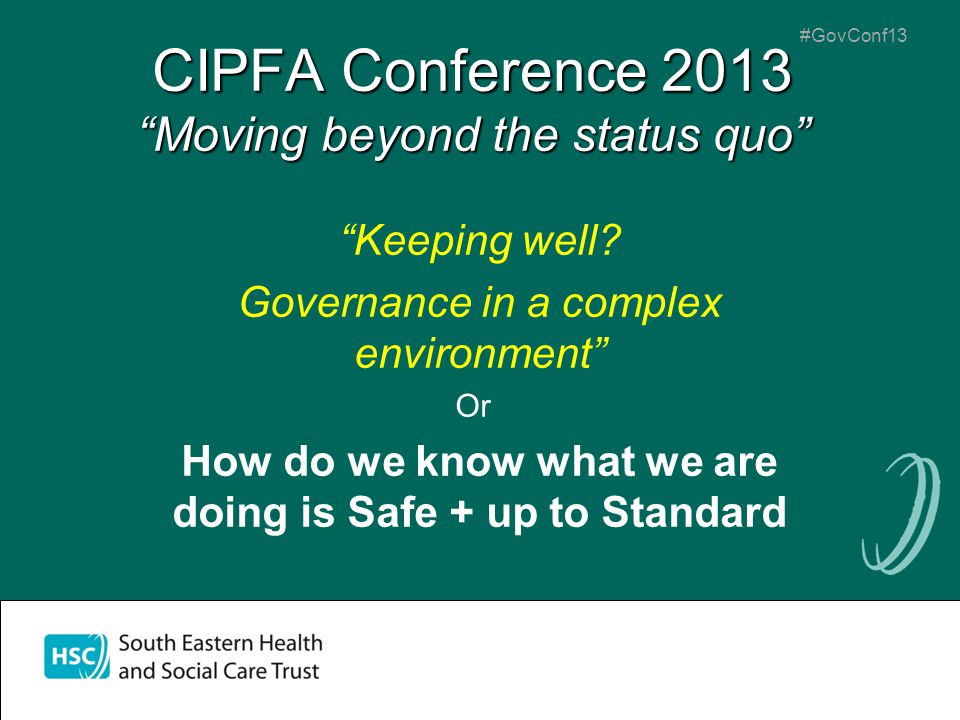 #GovConf13 CIPFA Conference 2013 Moving beyond the status quo Keeping well.