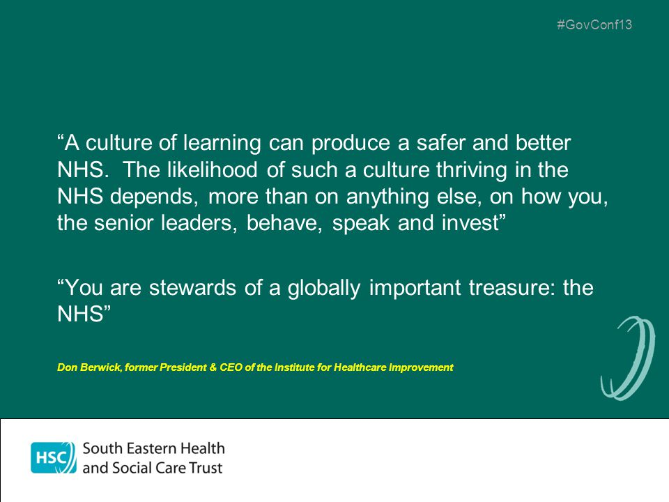 """#GovConf13 """"A culture of learning can produce a safer and better NHS. The likelihood of such a culture thriving in the NHS depends, more than on anyth"""