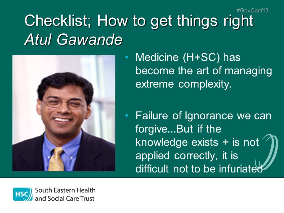 #GovConf13 Checklist; How to get things right Atul Gawande Medicine (H+SC) has become the art of managing extreme complexity. Failure of Ignorance we