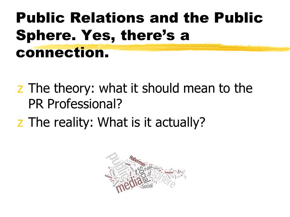 Public Relations and the Public Sphere. Yes, there's a connection.