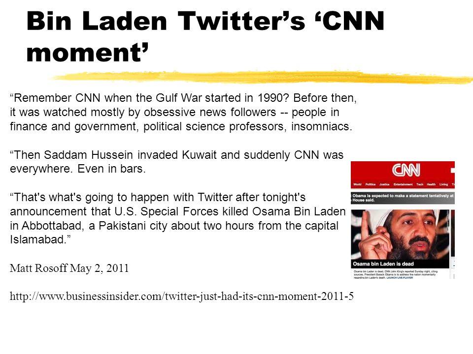 Bin Laden Twitter's 'CNN moment' Remember CNN when the Gulf War started in 1990.