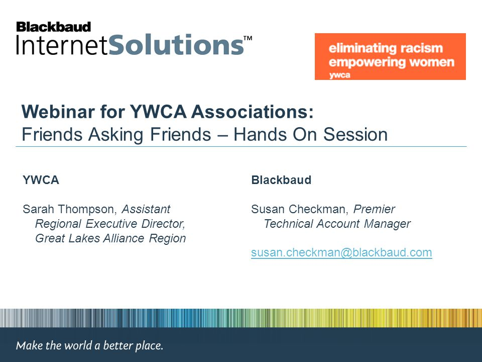 Webinar for YWCA Associations: Friends Asking Friends – Hands On Session YWCA Sarah Thompson, Assistant Regional Executive Director, Great Lakes Allia