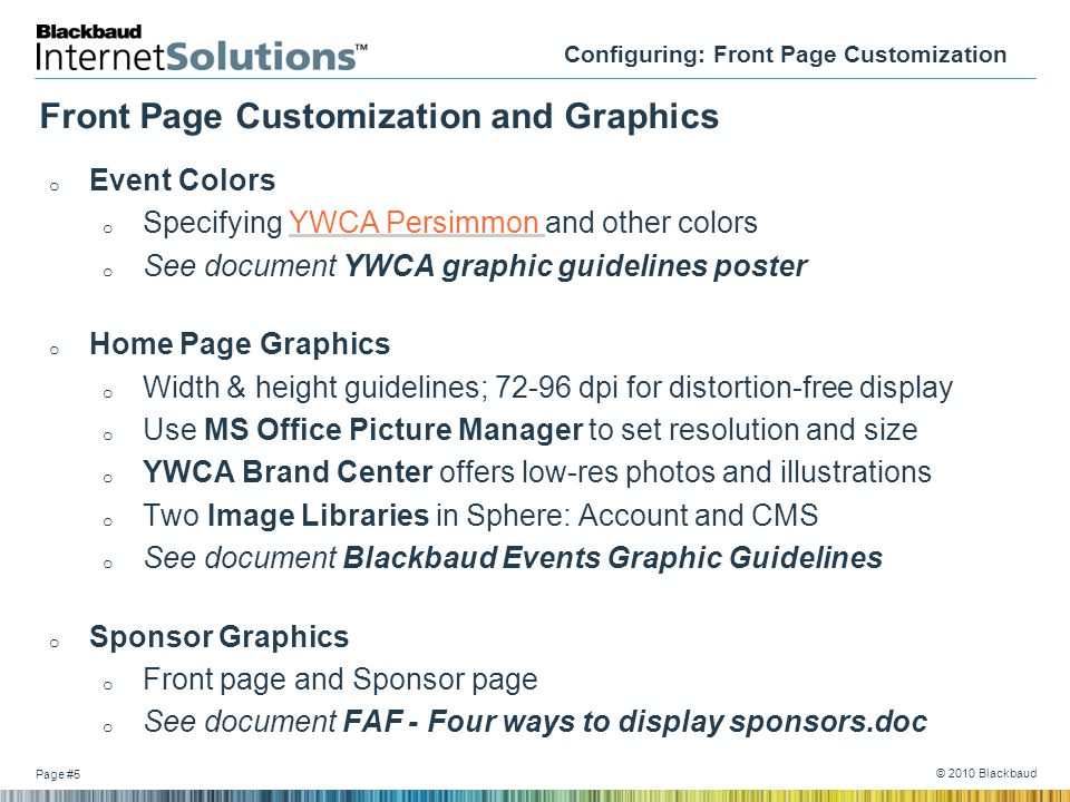 Page #5 © 2010 Blackbaud Front Page Customization and Graphics o Event Colors o Specifying YWCA Persimmon and other colors o See document YWCA graphic