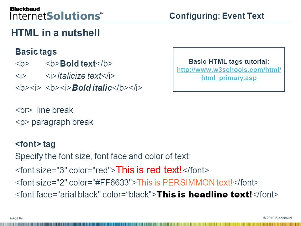 Page #9 © 2010 Blackbaud Configuring: Event Text HTML in a nutshell Basic tags Bold text Italicize text Bold italic line break paragraph break tag Spe