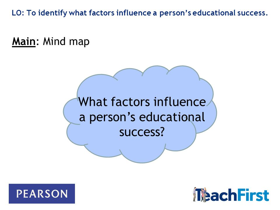 LO: To identify what factors influence a person's educational success.