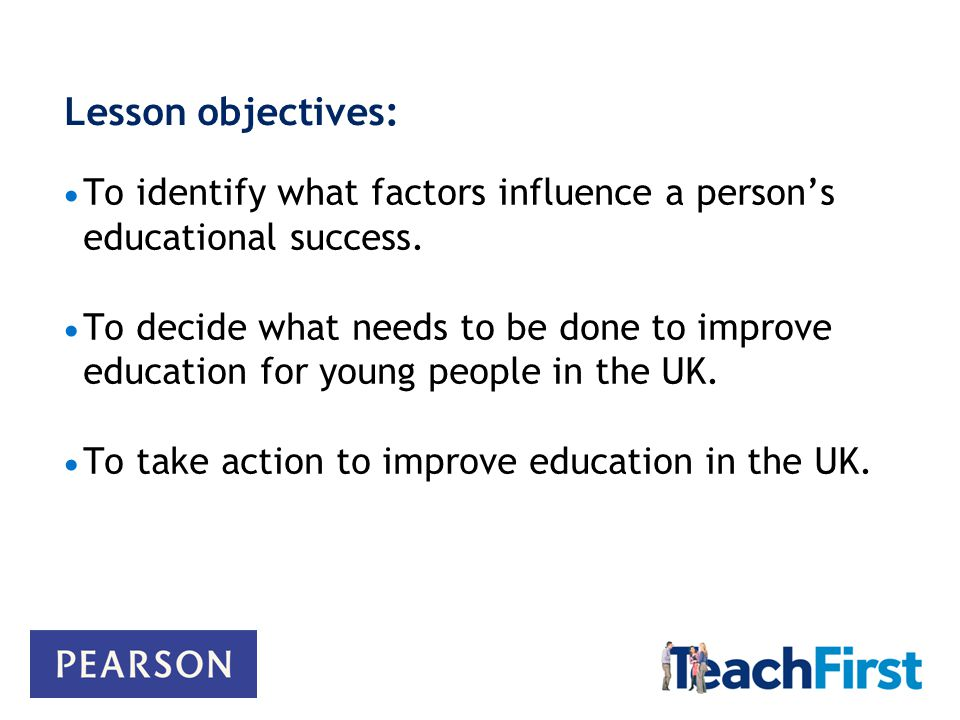 Lesson objectives:  To identify what factors influence a person's educational success.
