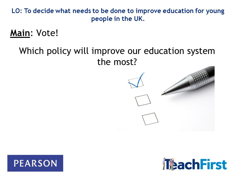 Main: Vote. LO: To decide what needs to be done to improve education for young people in the UK.