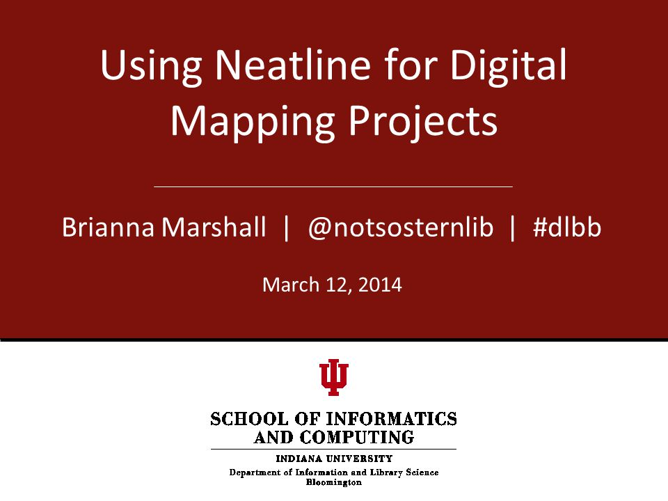Using Neatline for Digital Mapping Projects Brianna Marshall | @notsosternlib | #dlbb March 12, 2014