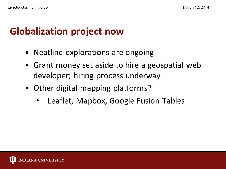 March 12, 2014@notsosternlib | #dlbb Globalization project now Neatline explorations are ongoing Grant money set aside to hire a geospatial web develo
