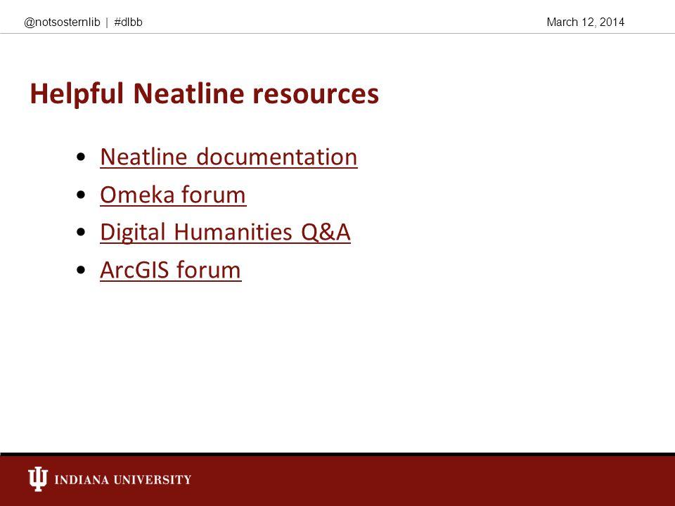 March 12, 2014@notsosternlib   #dlbb Helpful Neatline resources Neatline documentation Omeka forum Digital Humanities Q&A ArcGIS forum