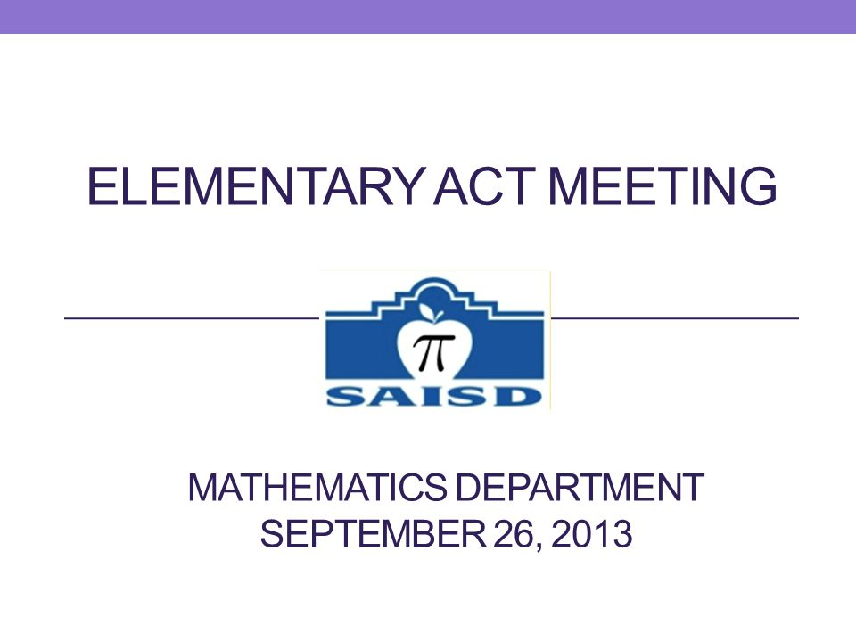 ELEMENTARY ACT MEETING MATHEMATICS DEPARTMENT SEPTEMBER 26, 2013