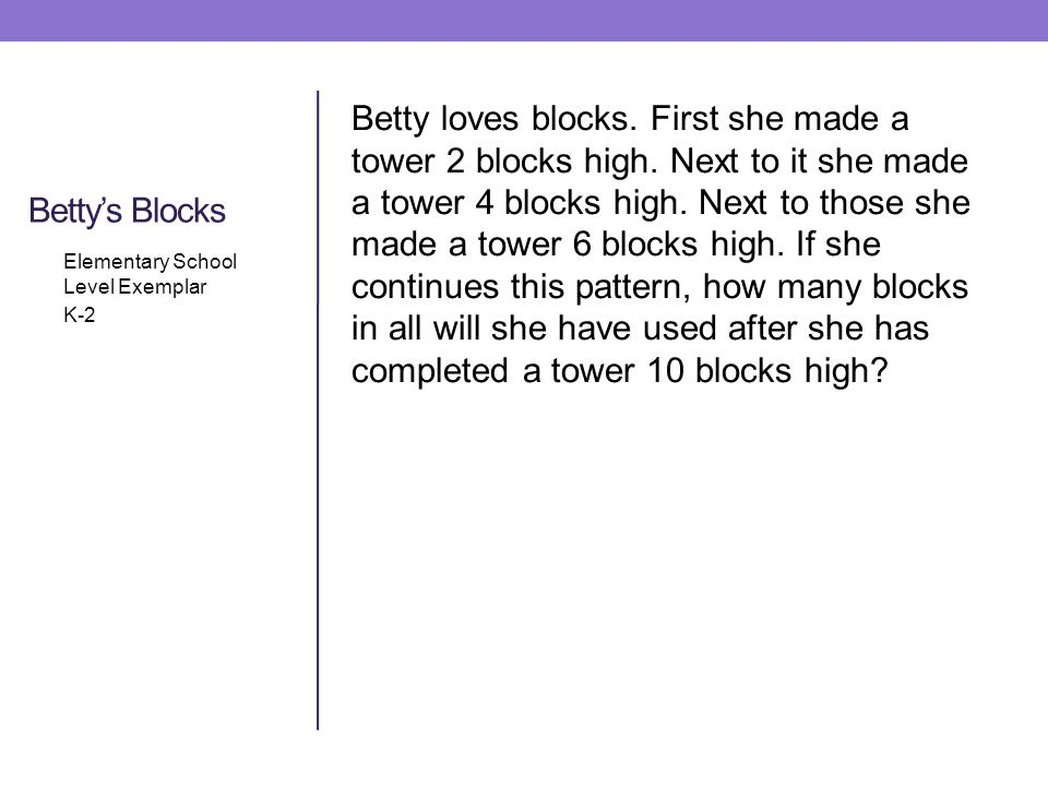 Betty loves blocks. First she made a tower 2 blocks high.