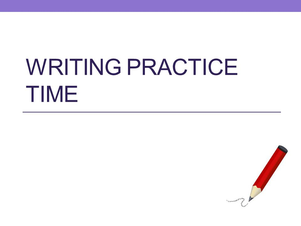 WRITING PRACTICE TIME