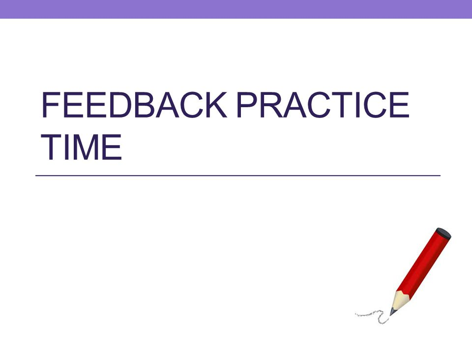 FEEDBACK PRACTICE TIME