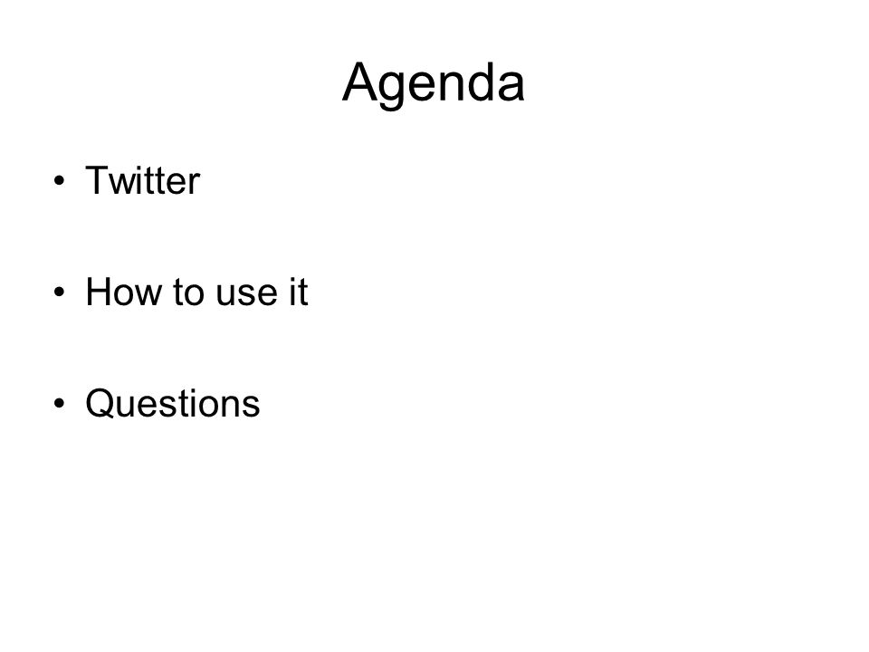 Agenda Twitter How to use it Questions