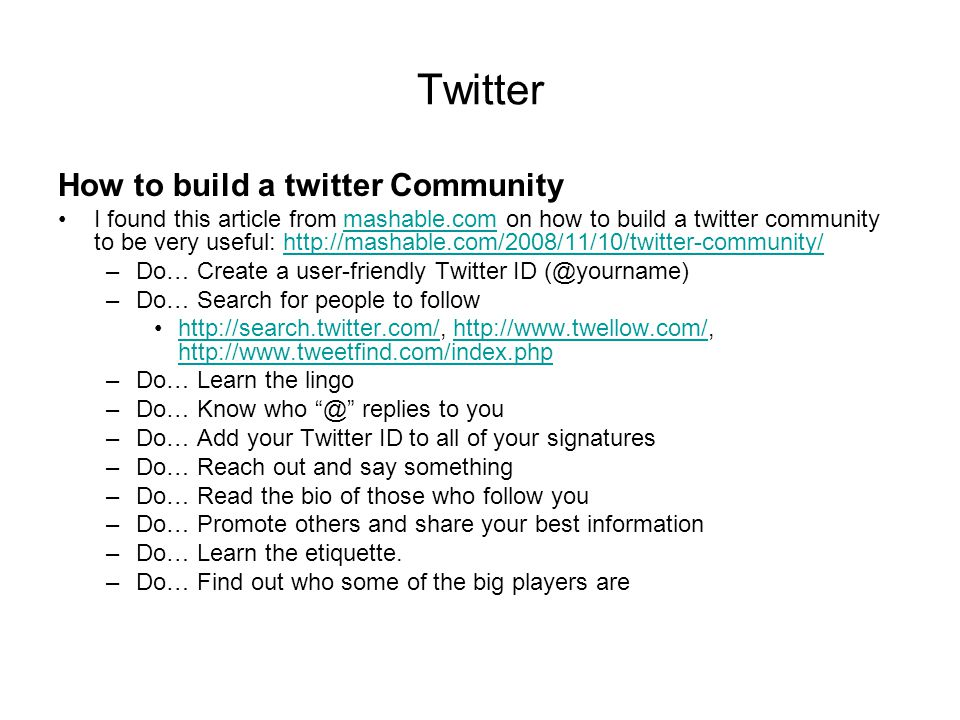 Twitter How to build a twitter Community I found this article from mashable.com on how to build a twitter community to be very useful: http://mashable