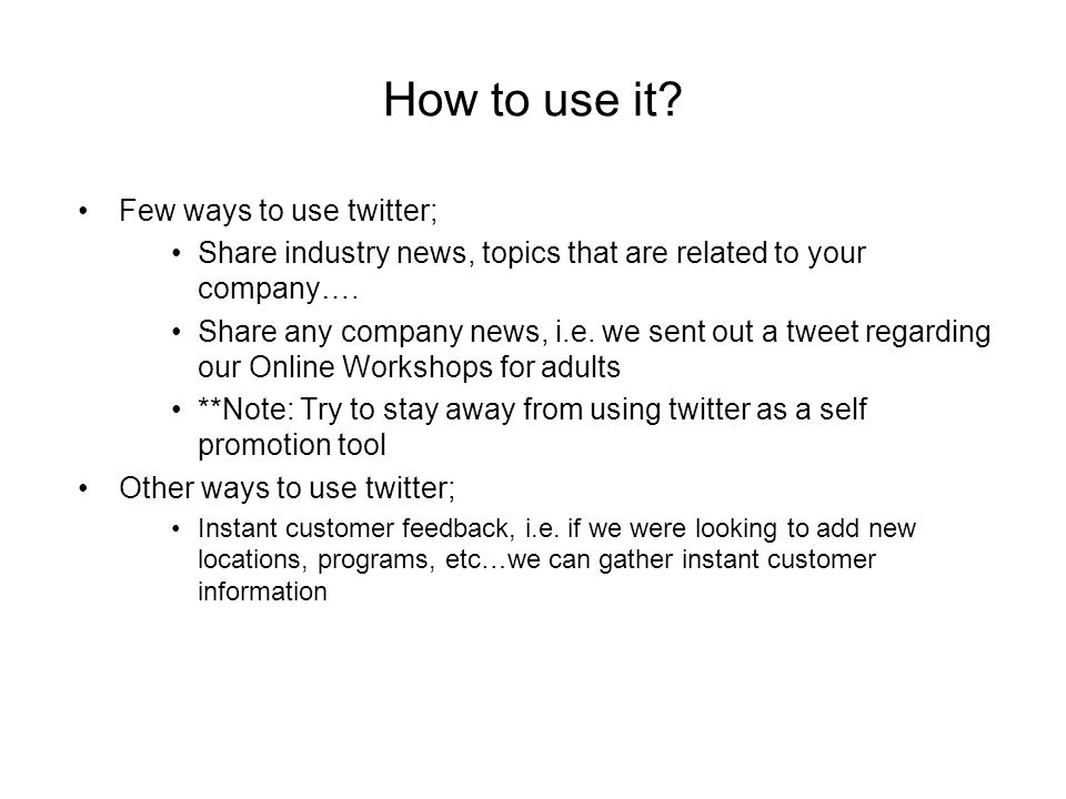 How to use it? Few ways to use twitter; Share industry news, topics that are related to your company…. Share any company news, i.e. we sent out a twee