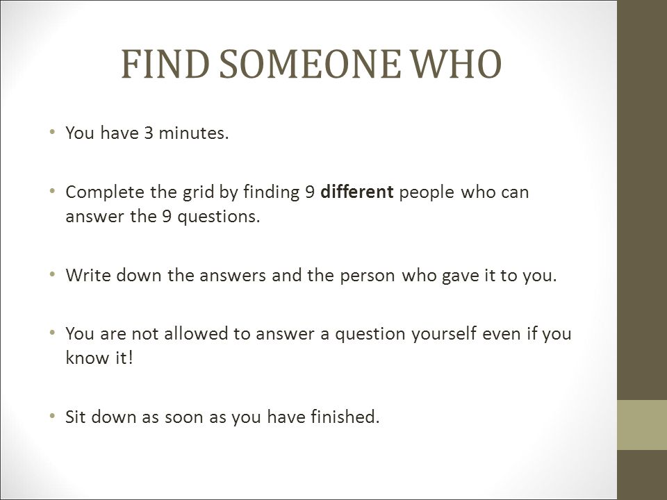 FIND SOMEONE WHO You have 3 minutes.