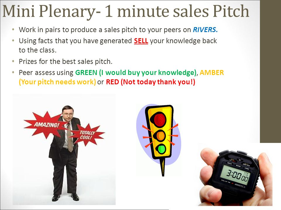 Mini Plenary- 1 minute sales Pitch Work in pairs to produce a sales pitch to your peers on RIVERS.