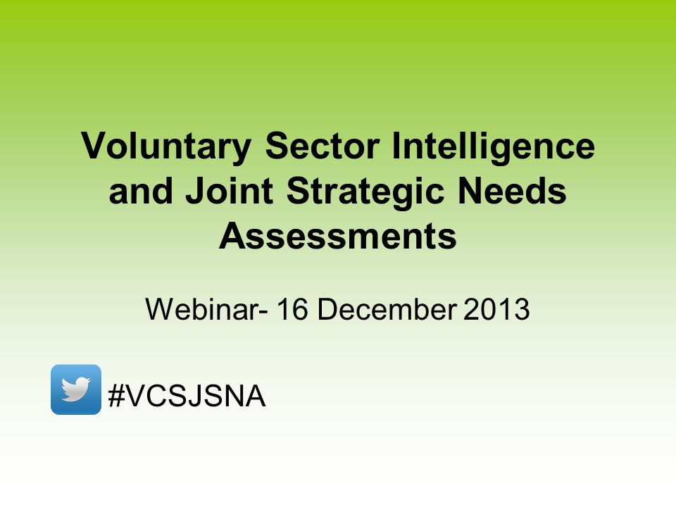 Voluntary Sector Intelligence and Joint Strategic Needs Assessments Webinar- 16 December 2013 #VCSJSNA