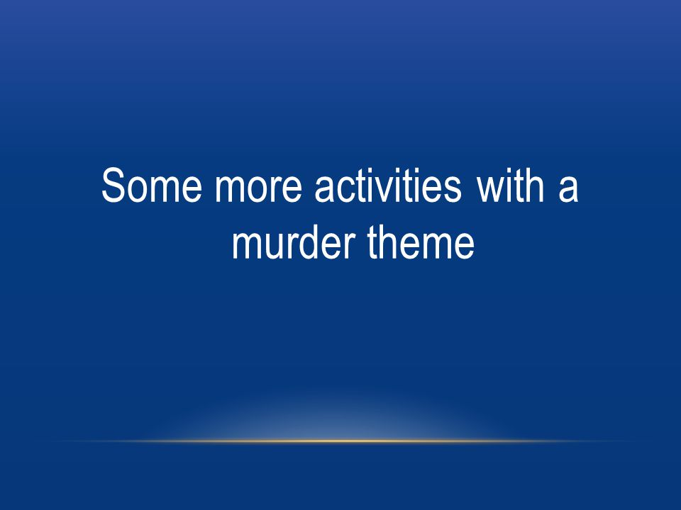 Some more activities with a murder theme