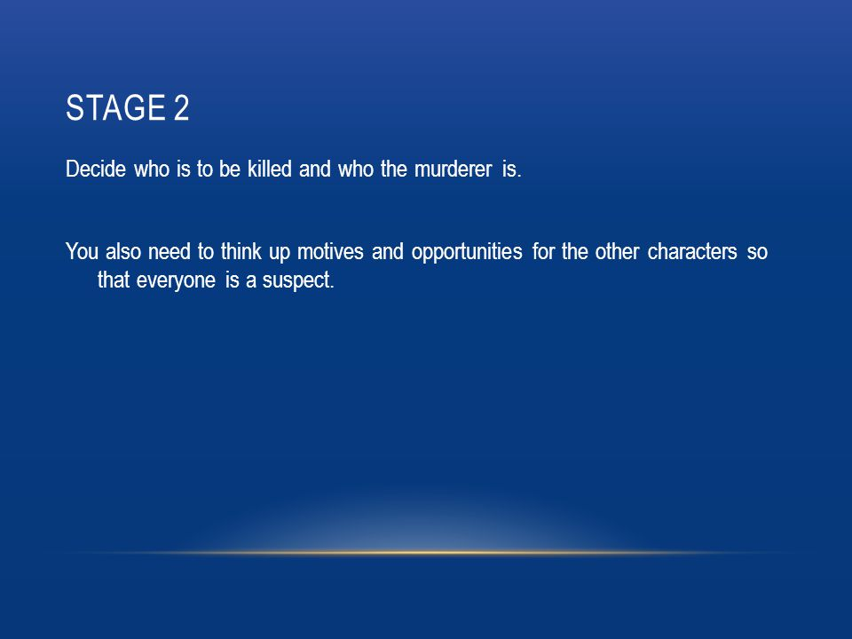 STAGE 2 Decide who is to be killed and who the murderer is.