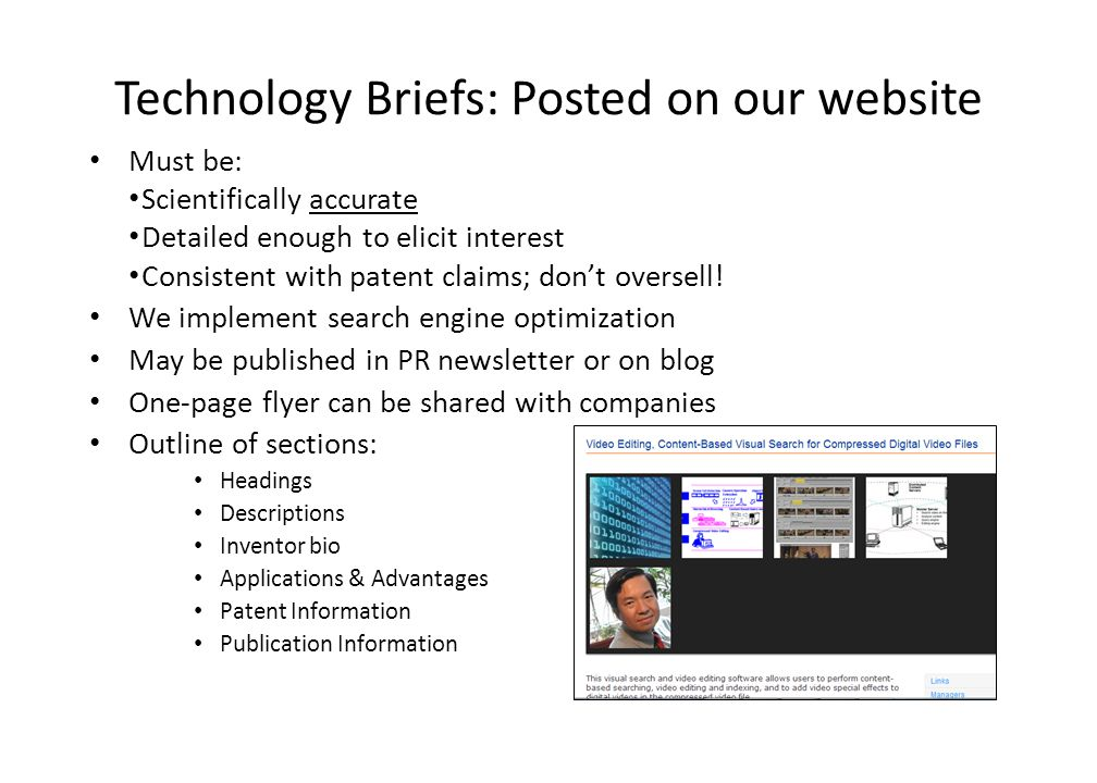 Technology Briefs: Posted on our website Must be: Scientifically accurate Detailed enough to elicit interest Consistent with patent claims; don't oversell.