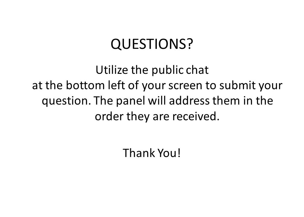 QUESTIONS. Utilize the public chat at the bottom left of your screen to submit your question.