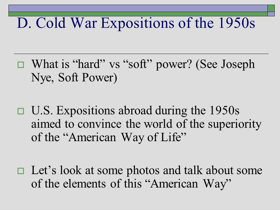D. Cold War Expositions of the 1950s  What is hard vs soft power.