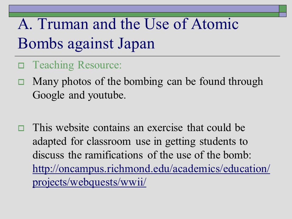 A.Truman and the Use of Atomic Bombs against Japan  Recommended Reading: J.