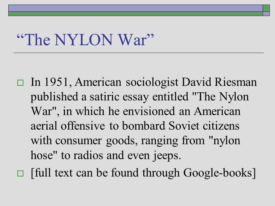 """The NYLON War""  In 1951, American sociologist David Riesman published a satiric essay entitled"