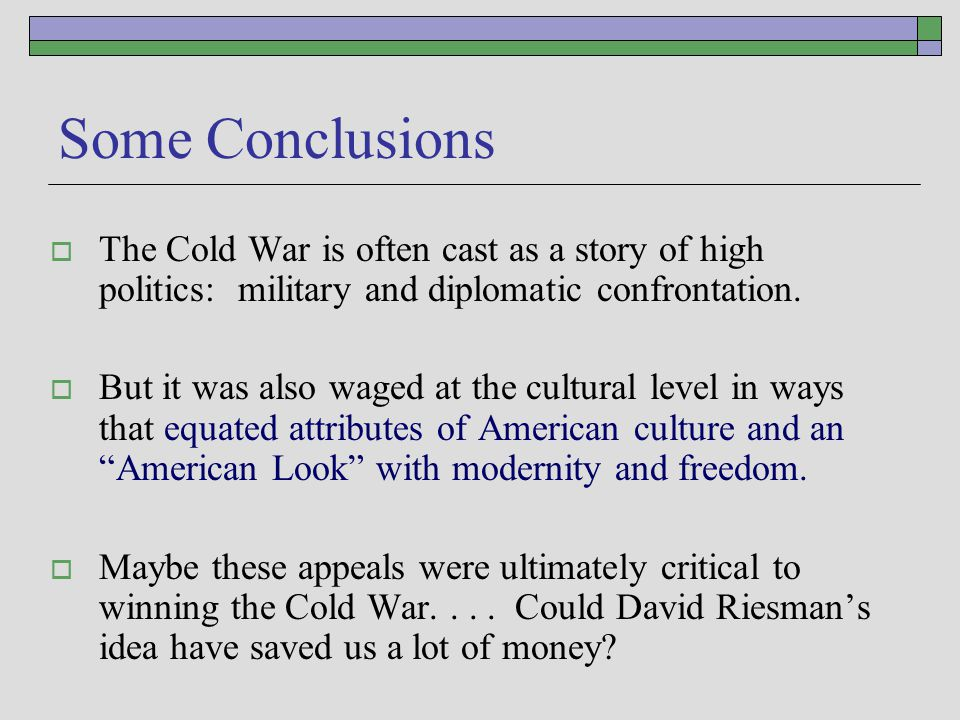 Some Conclusions  The Cold War is often cast as a story of high politics: military and diplomatic confrontation.