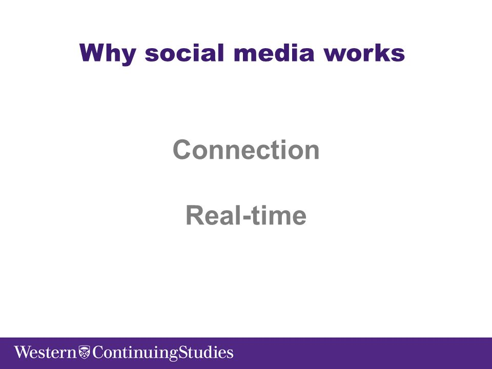 Why social media works Connection Real-time