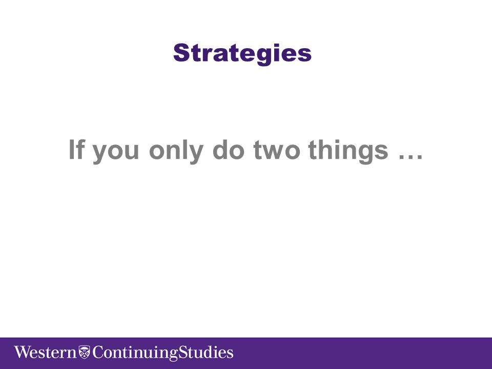 Strategies If you only do two things …