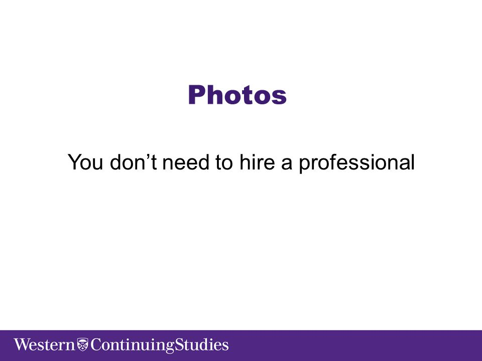 Photos You don't need to hire a professional