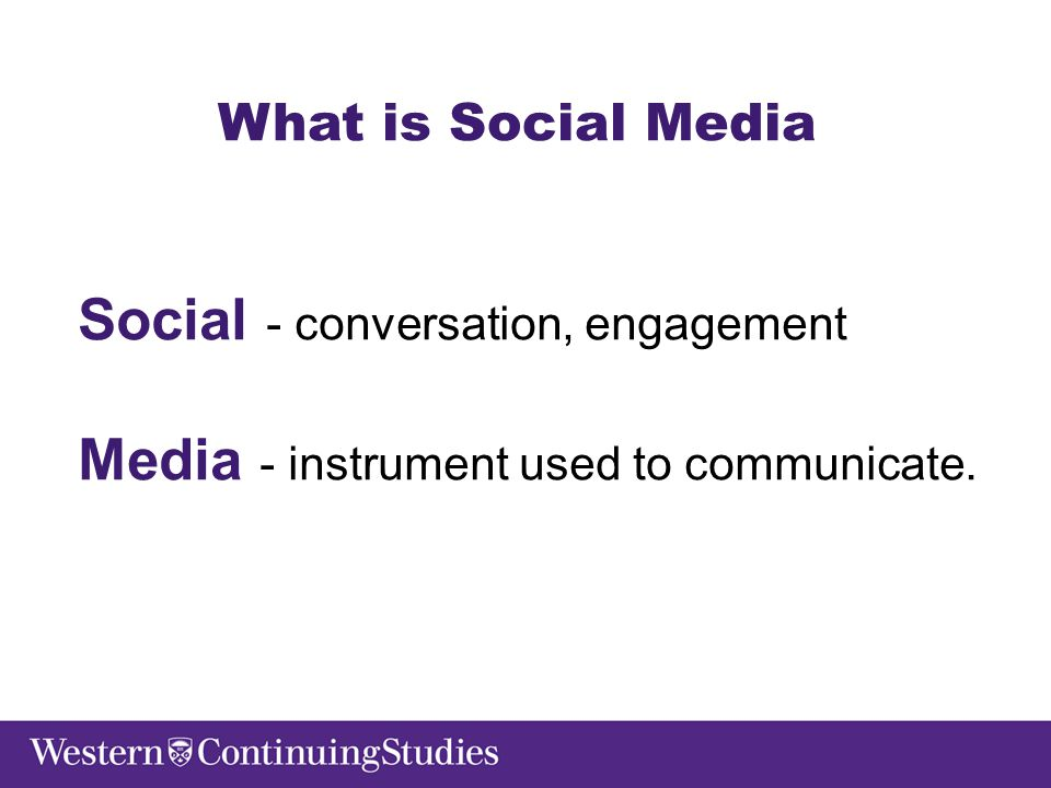 Social - conversation, engagement Media - instrument used to communicate.