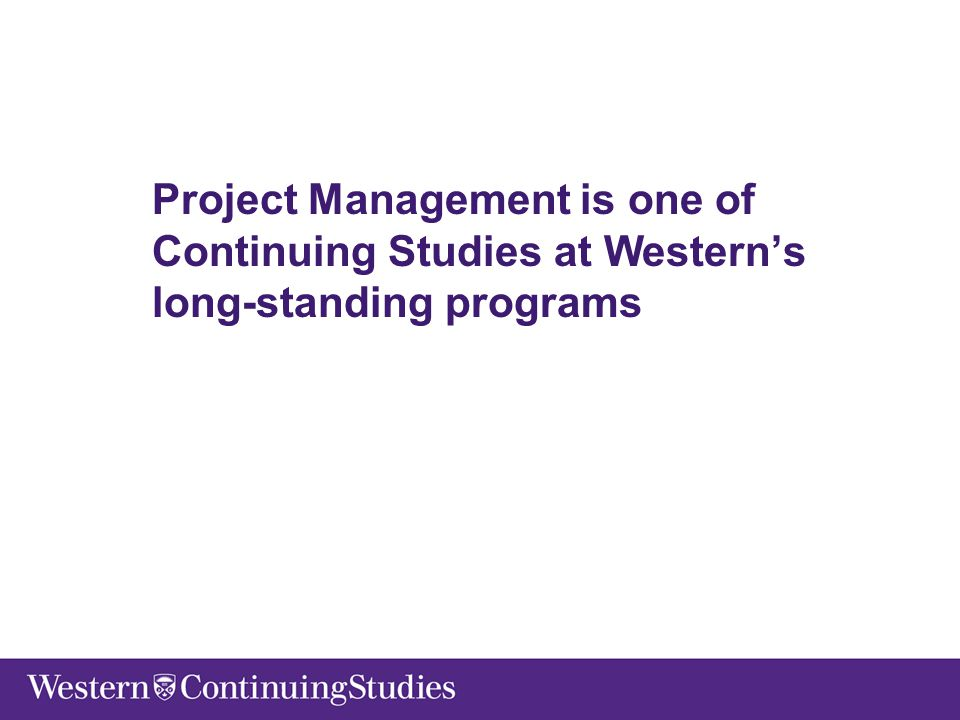 Project Management is one of Continuing Studies at Western's long-standing programs